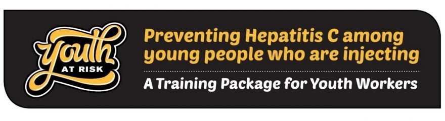 Youth At Risk - Preventing Hepatitis C among young people who are injecting - A training package for youth workers